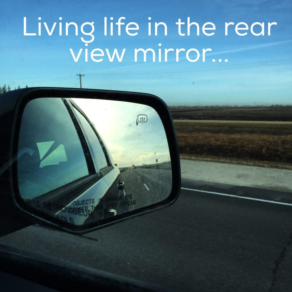 Living Life In The Rear View Mirror